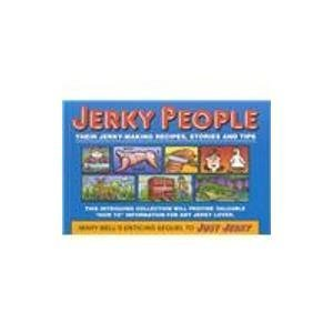 Jerky People Their Jerky-Making Recipes, Stories and Tips