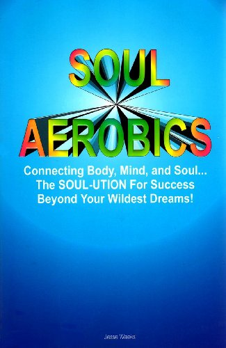 9780965359306: Soul Aerobics: Connecting Body, Mind, and Soul...the Soul-Ution for Success Beyond Your Wildest Dreams!