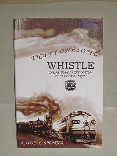 That Lonesome Whistle: The History of the: Otha C. Spencer