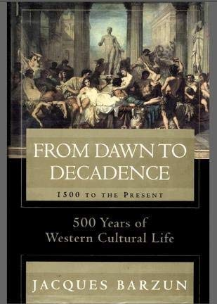 9780965365109: From Dawn to Decadence: 500 Years of Western Cultural Life - 1500 to the Present