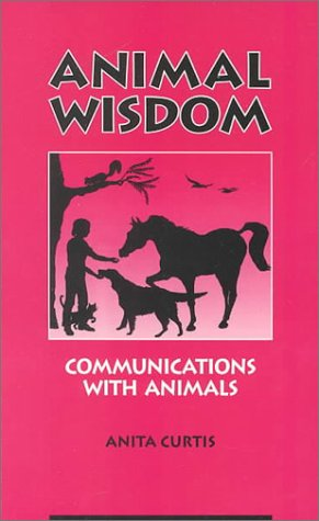Animal Wisdom: Communications With Animals