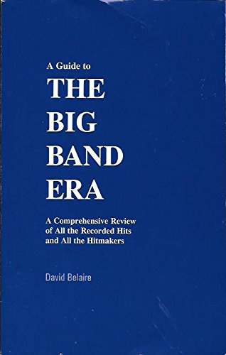 9780965368100: A guide to the big band era: A comprehensive review of all the recorded hits and all the hitmakers