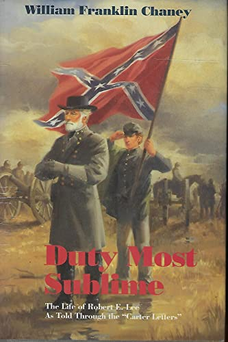 9780965368506: Duty most sublime: The life of Robert E. Lee as told through the Carter letters