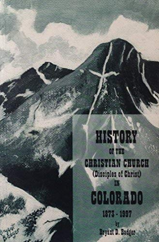 9780965370660: A History of the Christian Church (Disciples of Christ) in Colorado and the Central Rocky Mountain Region, 1873-1997