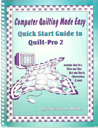 9780965372800: Computer Quilting Made Easy: Quick Start Guide to Quilt-Pro 2