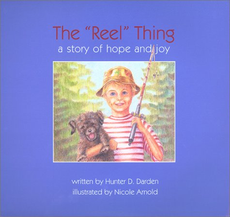 """The """"Reel"""" Thing-a story of hope and joy: Darden, Hunter D."""