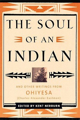 The Soul of An Indian and Other Writings From Ohiyesa: New World Library