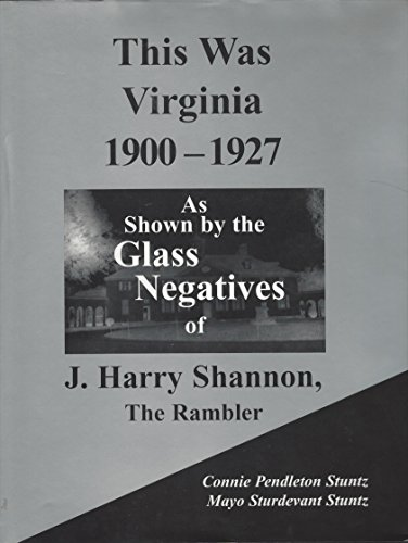 This Was Virginia, 1900-1927: As Shown by the Glass Negatives of J. Harry Shannon, the Rambler: ...