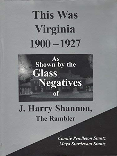 This Was Virginia, 1900-1927: As Shown by the Glass Negatives of J. Harry Shannon, the Rambler