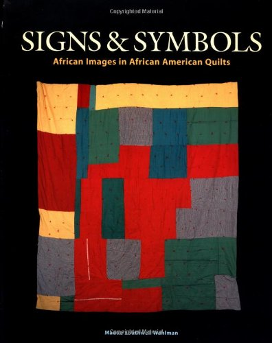 Signs and Symbols: African Images in African-American Quilts: Wahlman, Maude