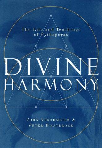 Divine Harmony: The Life and Teachings of Pythagoras: Strohmeier, John;Westbrook, Peter