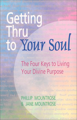 9780965378703: Getting Thru to Your Soul : The Four Keys to Living Your Divine Purpose