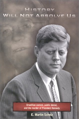 9780965381406: History Will Not Absolve Us : Orwellian Control, Public Denial, & the Murder of President Kennedy