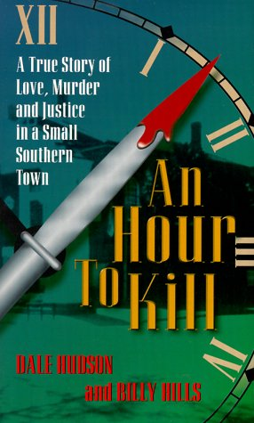An Hour to Kill: A True Story of Love, Murder and Justice in a Small Southern Town