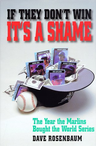 IF THEY DON'T WIN IT'S A SHAME: The Year the Marlins Bought the World Series