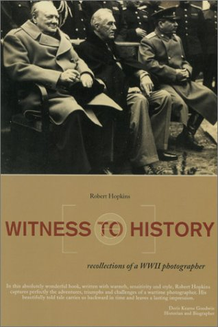 Witness to History: Recollections of a WWII Photographer: Robert Hopkins