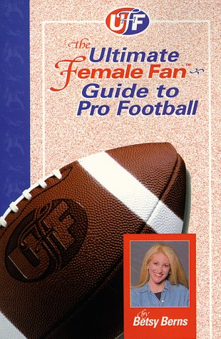 9780965388221: The Ultimate Female Fan Guide to Pro Football: 1998-99 (The Ultimate Female Fan-Guide to Sports Series)