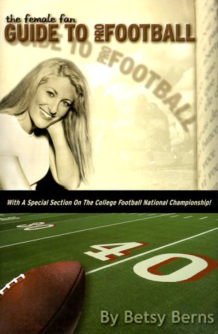 9780965388238: The Female Fan Guide to Pro Football: With a Special Section on the College Football National Championship! (Female Fan Guide Series)
