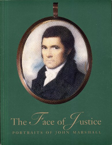 The Face of Justice: Portraits of John Marshall: SMITH, Jean Edward et. al