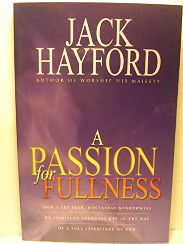 A Passion for Fullness (9780965394024) by Jack Hayford