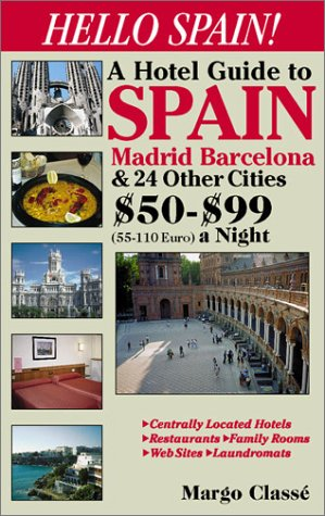 Hello Spain! A Hotel Guide to Spain Madrid Barcelona & 24 Other Cities $50-$99 (55-110 Euro) a ...