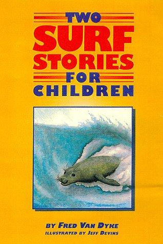 Two Surf Stories For Children: Devins, Jeff; Van Dyke, Fred
