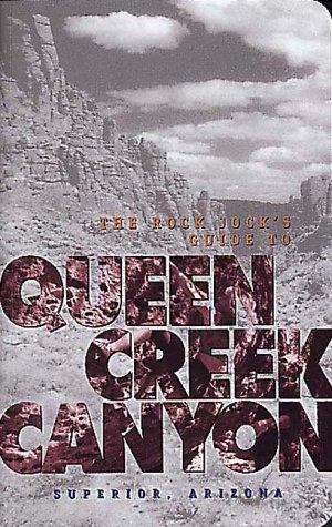 9780965397476: The Rock Jock's Guide to Queen Creek Canyon Superior, Arizona