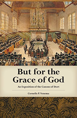 9780965398121: But for the Grace of God: An Exposition of the Canons of Dort