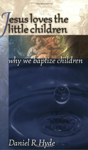 9780965398190: Jesus Loves the Little Children: Why We Baptize Children