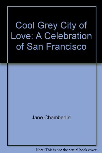 Cool, grey city of love: A celebration of San Francisco: Chamberlin, Jane