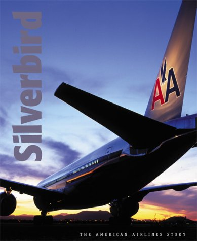9780965399364: Silverbird: The American Airlines Story