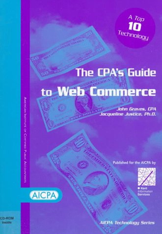 The Cpa's Guide to Web Commerce (9780965400039) by Graves, John; Justice, Jacqueline