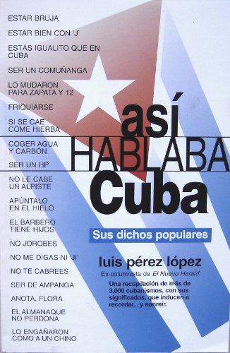 Asi Hablaba Cuba (Sus Dichos Populares): Luiz Perez Lopez