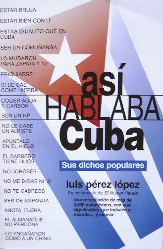 9780965407021: asi Hablaba Cuba: Sus Dichos Populares
