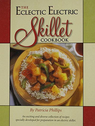 The Eclectic Electric Skillet Cookbook: Patricia Phillips