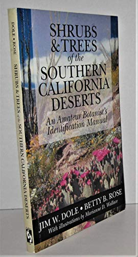 An Amateur Botanist's Identification Manual for the Shrubs and Trees of the Southern California Deserts (0965415104) by Betty B. Rose; Jim W. Dole