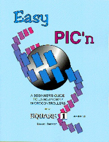 9780965416207: Easy Pic'N: A Beginner's Guide to Using Pic Microcontrollers from Square 1