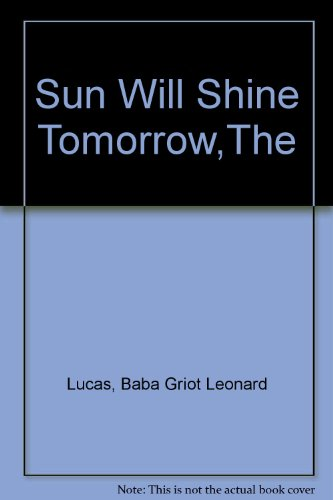 Sun Will Shine Tomorrow,The: Lucas, Baba Griot