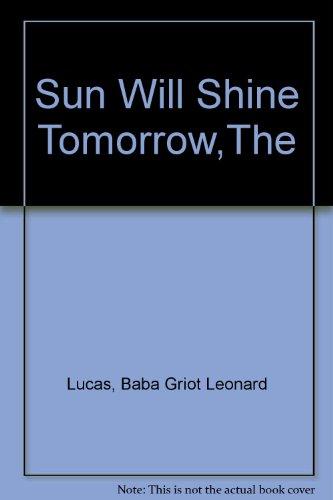 Sun Will Shine Tomorrow,The: Lucas, Baba Griot Leonard