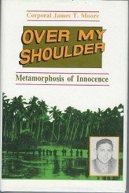 Over My Shoulder: Metamorphosis of Innocence: Moore, James T., Corporal