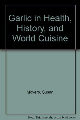9780965423601: Garlic in Health, History, and World Cuisine