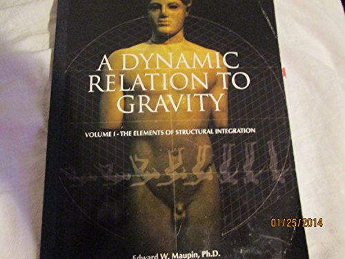9780965425735: A Dynamic Relation to Gravity Volume 1 (The Elements of Structural Integration)