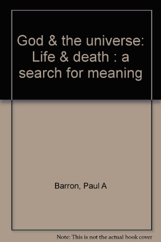 God & the universe: Life & death : a search for meaning: Barron, Paul A