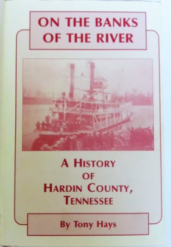 On the banks of the river: A history of Hardin County, Tennessee: Hays, Tony