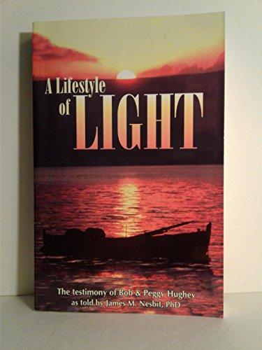 9780965429429: A Lifestyle of Light: The Testimony of Bob & Peggy Hughey