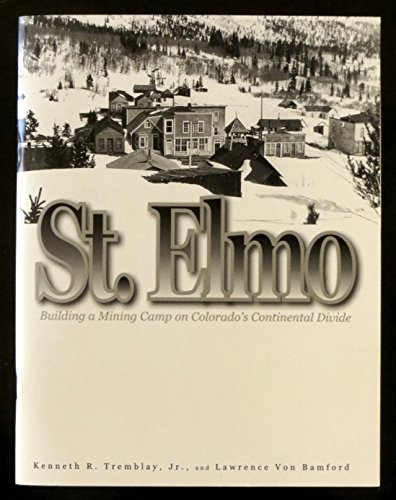 St. Elmo: Building a mining camp on Colorado's Continental Divide: Tremblay, Kenneth R