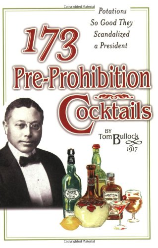 173 Pre-Prohibition Cocktails : Potations So Good They Scandalized A President: Frienz, D. J.