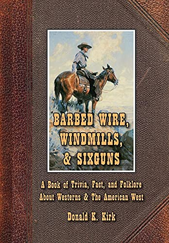 9780965434119: Barbed Wire, Windmills, & Sixguns: A Book of Trivia, Fact, and Folklore About Westerns & The American West