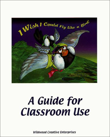 I Wish I Could Fly Like A Bird! A Guide for Classroom Use: Delibero, Liz, Long, Michele, Marsella, ...