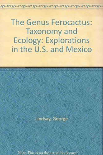 9780965435901: The Genus Ferocactus: Taxonomy and Ecology: Explorations in the U.S. and Mexico